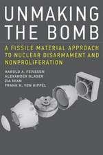 Unmaking the Bomb – A Fissile Material Approach to Nuclear Disarmament and Nonproliferation