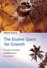 The Elusive Quest for Growth – Economists Adventures & Misadventure in the Tropics