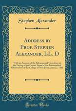 Address by Prof. Stephen Alexander, LL. D: With an Account of the Subsequent Proceedings at the Laying of the Corner Stone of the Astronomical Observa