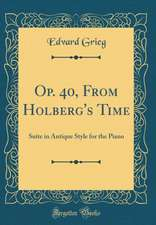 Op. 40, from Holberg's Time: Suite in Antique Style for the Piano (Classic Reprint)