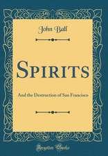 Spirits: And the Destruction of San Francisco (Classic Reprint)