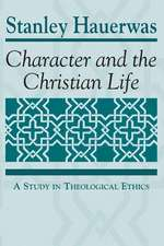 Character and the Christian Life: A Study in Theological Ethics