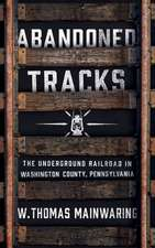 Abandoned Tracks: The Underground Railroad in Washington County, Pennsylvania