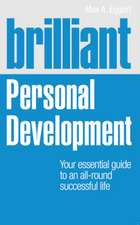 Brilliant Personal Development:  Your Essential Guide to an All-Round Successful Life