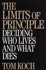 The Limits of Principle:  Deciding Who Lives and What Dies