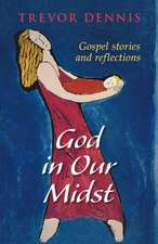 God in Our Midst - Gospel Stories and Reflections:  Rediscovering the Revolutionary Message of the Lord's Prayer