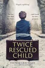 Twice-Rescued Child: The Boy Who Fled the Nazis and Found His Life's Purpose