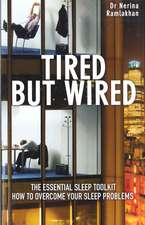 Tired But Wired: How to Overcome Your Sleep Problems - The Essential Sleep Toolkit