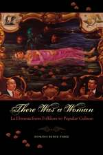 There Was a Woman: La Llorona from Folklore to Popular Culture