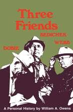 Three Friends: Roy Bedichek, J. Frank Dobie, Walter Prescott Webb
