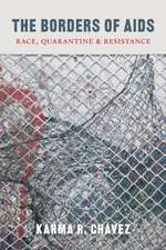 The Borders of AIDS: Race, Quarantine, and Resistance