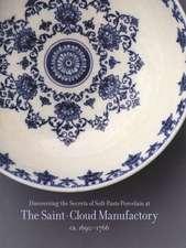 Discovering the Secrets of Soft–Paste Porcelain at  the Saint–Cloud Manufactory