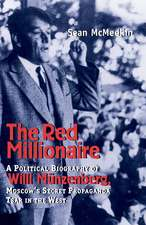 The Red Millionaire – A Political Biography of Willy Münzenberg, Moscow`s Secret Propaganda Tsar in the West 1917–1940