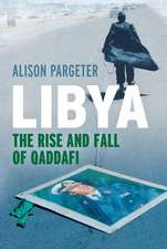 Libya – The Rise and Fall of Qaddafi