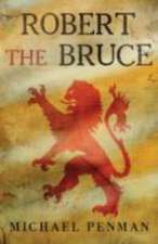 Robert the Bruce – King of the Scots