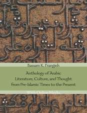 Anthology of Arabic Literature, Culture, and Thought from Pre-Islamic Times to the Present: With Online Media