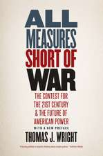 All Measures Short of War – The Contest for the Twenty–First Century and the Future of American Power