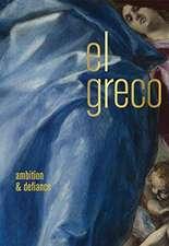 El Greco – Ambition and Defiance