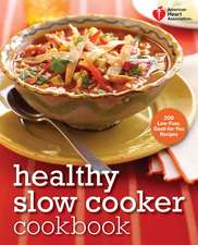 Healthy Slo Cooker Cookbook:  200 Low-Fuss, Good-For-You Recipes