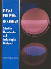 Nap: Plasma Processing Of Materials: Scientific Opportunities &Technological Challenges (pr Only)