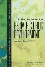 Addressing the Barriers to Pediatric Drug Development: Workshop Summary