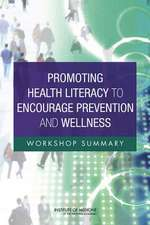 Promoting Health Literacy to Encourage Prevention and Wellness:  Workshop Summary