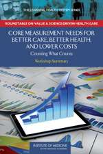 Core Measurement Needs for Better Care, Better Health, and Lower Costs: Counting What Counts: Workshop Summary