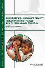 Building Health Workforce Capacity Through Community-Based Health Professional Education:  Workshop Summary