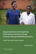 Empowering Women and Strengthening Health Systems and Services Through Investing in Nursing and Midwifery Enterprise:  Lessons from Lower-Income Countr