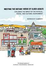 Meeting the Dietary Needs of Older Adults: Exploring the Impact of the Physical, Social, and Cultural Environment: Workshop Summary
