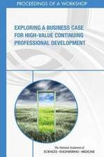 Exploring a Business Case for High-Value Continuing Professional Development: Proceedings of a Workshop