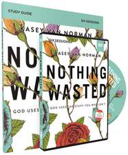 Nothing Wasted Study Guide with DVD: God Uses the Stuff You Wouldn't