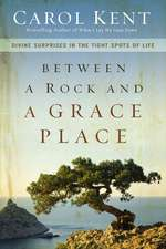 Between a Rock and a Grace Place: Divine Surprises in the Tight Spots of Life