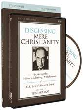 The Discussing Mere Christianity Study Guide with DVD: Exploring the History, Meaning, and Relevance of C.S. Lewis's Greatest Book