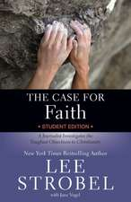The Case for Faith Student Edition: A Journalist Investigates the Toughest Objections to Christianity