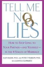 Tell Me No Lies:  How to Stop Lying to Your Partner-And Yourself-In the 4 Stages of Marriage