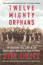 Twelve Mighty Orphans:  The Inspiring True Story of the Mighty Mites Who Ruled Texas Football