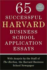 65 Successful Harvard Business School Application Essays, Second Edition:  With Analysis by the Staff of the Harbus, the Harvard Business School Newspa