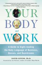 Your Body at Work:  A Guide to Sight-Reading the Body Language of Business, Bosses, and Boardrooms