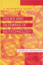 Issues and Dilemmas of Biotechnology:  A Reference Guide