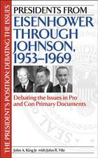 Presidents from Eisenhower Through Johnson, 1953-1969:  Debating the Issues in Pro and Con Primary Documents