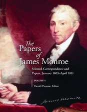 The Papers of James Monroe, Volume 5:  Selected Correspondence and Papers, January 1803-April 1811