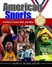 American Sports [4 Volumes]:  A History of Icons, Idols, and Ideas