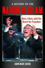 A History of the Nation of Islam:  Race, Islam, and the Quest for Freedom