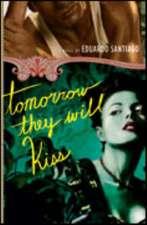 Tomorrow They Will Kiss: A Novel