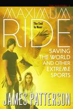 Saving the World and Other Extreme Sports: A Maximum Ride Novel