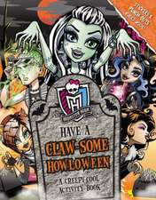 Monster High: Have a Clawesome Howloween: A Creepy-Cool Activity Book