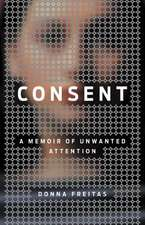 Consent: A Memoir of Unwanted Attention