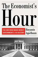 The Economists' Hour: How the False Prophets of Free Markets Undermined Democracy