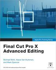 Final Cut Pro X Advanced Editing [With DVD ROM]:  Creating Dramatic Images in Wild Places